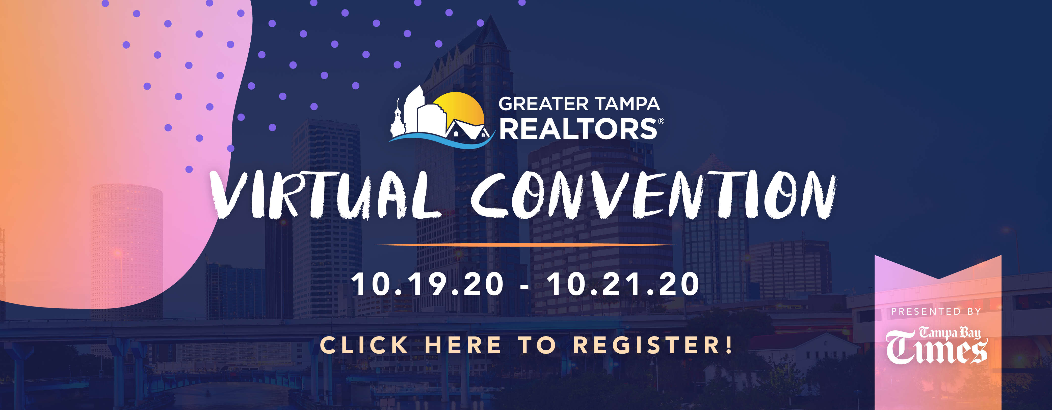 Greater Tampa Realtor Virtual Convention, October 19 - October 21 Presented by the Tampa Bay Times. Click here the image to sign up.